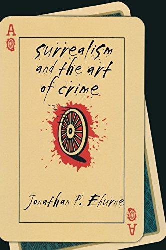 Surrealism and the Art of Crime by Jonathan P. Eburne (2008-07-31)