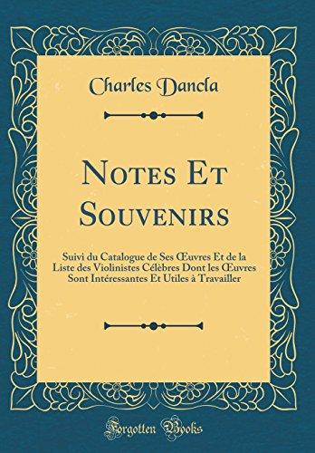 Notes Et Souvenirs: Suivi Du Catalogue de Ses Oeuvres Et de la Liste Des Violinistes Clbres Dont Les Oeuvres Sont Intressantes Et Utiles  Travailler (Classic Reprint)