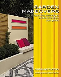 Garden Makeovers: Quick fixes and designer secrets to transform your garden (Garden Style Guide Series)