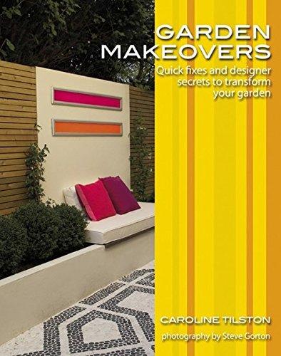 Garden Makeovers: Quick Fixes and Designer Secrets to Transform Your Garden (Garden Style Guides)