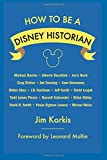 How to Be a Disney Historian: Tips from the Top Professionals by Jim Korkis (2016-03-09)