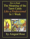 How to Read The Meaning of the Tarot Cards Like a Professional In 1 Week