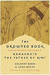 The Drowned Book: Ecstatic and Earthy Reflections of Bahauddin, the Father of Rumi by Coleman Barks (2005-06-28)