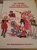 Für Kinder mit und ohne Schmuddelsachen. Eine Waschmaschinen - Geschichte. Mit Zieh- u. Aufklappelementen.