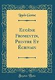 Telecharger Livres Eugene Fromentin Peintre Et ECrivain Classic Reprint (PDF,EPUB,MOBI) gratuits en Francaise