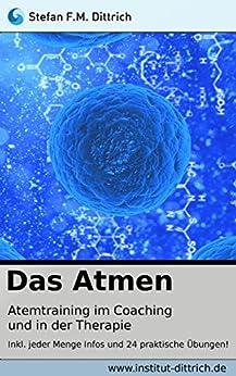 Das Atmen: Atemtraining im Coaching und der Therapie von [Dittrich, Stefan F.M.]