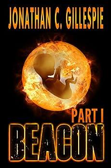 Beacon (Part I) (Beacon Saga Serial Book 1) by [Gillespie,Jonathan C.]