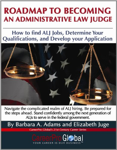 Roadmap to Becoming an Administrative Law Judge: How to Find ALJ Jobs, Determine Your Qualifications, and Develop Your Application (CareerPro Global's 21st Century Careers)