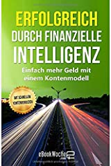 Erfolgreich durch finanzielle Intelligenz: Einfach mehr Geld mit einem Kontenmodell Taschenbuch