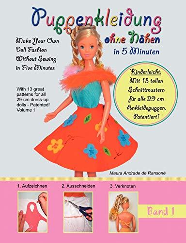 Puppenkleidung ohne Nähen, Band 1 - Doll Fashion Without Sewing, Vol. 1: Mit 13 tollen Schnittmustern für alle 29 cm Ankleidepuppen. Patentiert! With ... for all 11,4