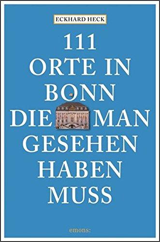 111 Orte in Bonn, die man gesehen haben muss