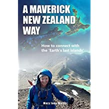 A Maverick New Zealand Way: How to connect with the 'Earth's last islands' (English Edition)
