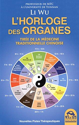 L'horloge des organes: Tirée de la médecine traditionnelle chinoise. par Wu Li
