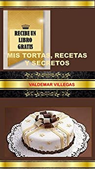 Mis Tortas Recetas y Secretos: mis recetas de postres, tortas, dulces y reposteria (Spanish Edition) von [VILLEGAS, VALDEMAR]