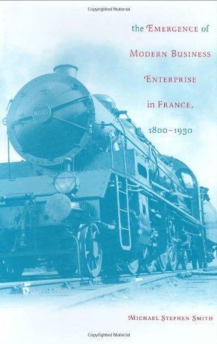The Emergence of Modern Business Enterprise in France, 1800-1930 (Harvard Studies in Business History)