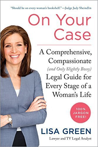 On Your Case: A Comprehensive, Compassionate (and Only Slightly Bossy) Legal Guide for Every Stage of a Woman's Life by Lisa Green (2015-02-17)