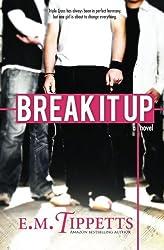 Break It Up by E.M. Tippetts (2013-11-30)