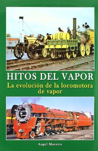 Hitos del vapor - la evolucion de la locomotora de vapor por Angel Maestro