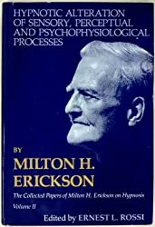Hypnotic Alteration of Sensory Perceptual and Psychophysical Processes (Collected Papers of Milton H. Erickson) by Milton H. Erickson (1980-06-24)