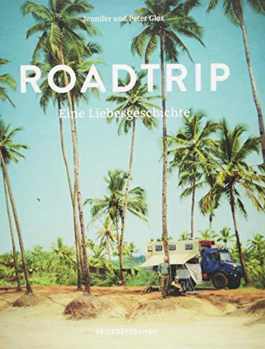 Roadtrip – Eine Liebesgeschichte: Eine abenteuerliche Hochzeitsreise im Van über den Balkan, Iran, Indien und Südostasien bis nach Wladiwostok
