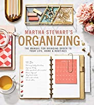 Martha Stewart's Organizing: The Manual for Bringing Order to Your Life, Home &