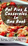 Pot pies & Casseroles In  One book: A very easy-to-make dish  for the whole family