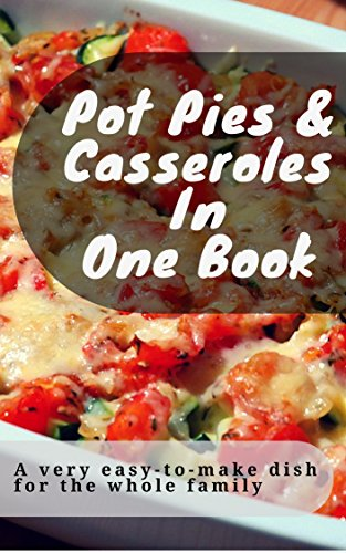 pot-pies-casseroles-in-one-book-a-very-easy-to-make-dish-for-the-whole-family-english-edition