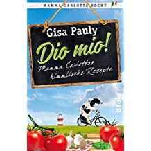 Dio Mio!: Mamma Carlottas himmlische Rezepte