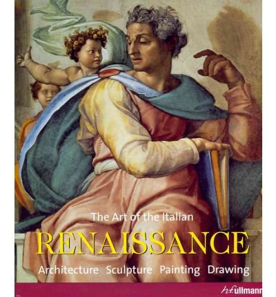 The Art of the Italian Renaissance: Architecture, Sculpture, Painting, Drawing (Hardback) - Common