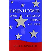 Eisenhower and the Suez Crisis of 1956 (Political Traditions in Foreign Policy Series) by Cole C. Kingseed (1995-09-01)