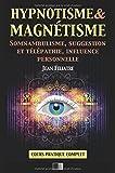 hypnotisme et magn?tisme somnambulisme suggestion et t?l?pathie influence personnelle cours pratique complet