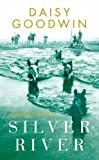 Cover of: Silver River | Daisy Goodwin