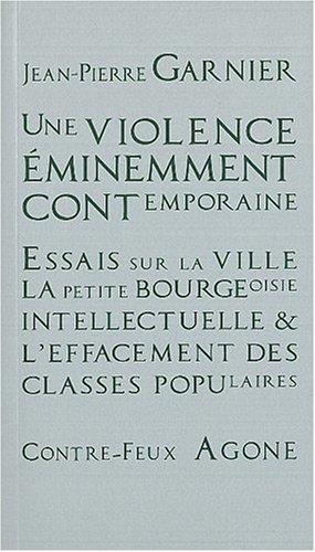 Une violence éminemment contemporaine : Essais sur la ville, la petite bourgeoisie intellectuelle et l'effacement des classes populaires