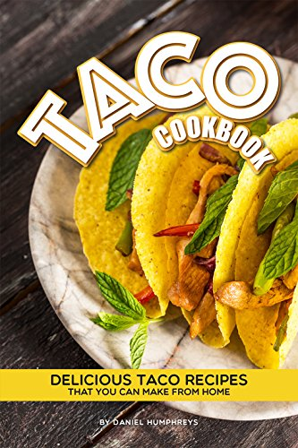 Taco Cookbook: Delicious Taco Recipes that You Can Make from Home (English Edition)