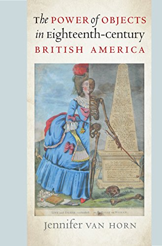 the-power-of-objects-in-eighteenth-century-british-america-published-for-the-omohundro-institute-of-