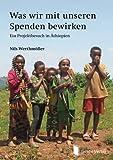 Was wir mit unseren Spenden bewirken: Ein Projektbesuch in Äthiopien -