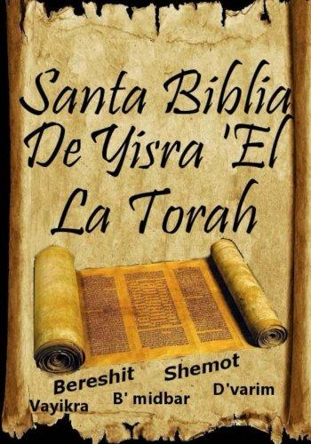 Santa Biblia De Yisra 'el (La Torah): Traduccion de La Torah Basada En El Talmud, El Midrash y Las Fuentes Judias de toda la historia biblica por Anonimo