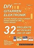 DIY GITARREN ELEKTRONIK AKTIVE PICKUP SCHALTUNGEN, EFFEKTGERÄTE UND VERSTÄRKER.: 32 PROJEKTE MIT PICKUPS UND OP AMP.