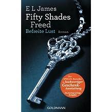 Fifty Shades Freed - Befreite Lust: Band 3 - Roman - Hochwertig veredelte Geschenkausgabe von James. E L (2013) Gebundene Ausgabe