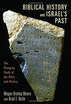Biblical History and Israel's Past: The Changing Study of the Bible and History by [Moore, Megan Bishop, Kelle, Brad E.]