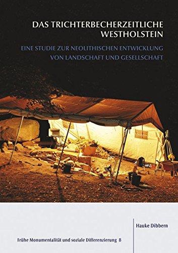 Das trichterbecherzeitliche Westholstein: Eine Studie zur neolithischen Entwicklung von Landschaft und Gesellschaft (Frühe Monumentalität und soziale Differenzierung)