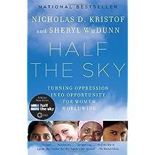 [ HALF THE SKY: TURNING OPPRESSION INTO OPPORTUNITY FOR WOMEN WORLDWIDE ] Half the Sky: Turning Oppression Into Opportunity for Women Worldwide By Kristof, Nicholas D. ( Author ) Jun-2010 [ Paperback ]
