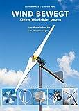 Wind bewegt: Kleine Windräder bauen