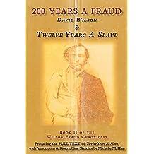 200 Years A Fraud: David Wilson & Twelve Years A Slave (Wilson Fraud Chronicles)