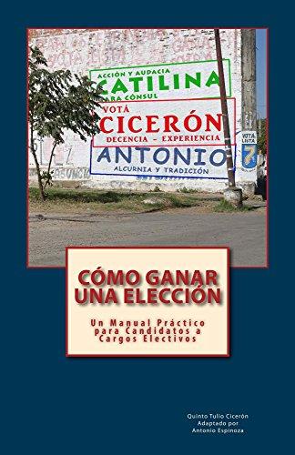 Cómo Ganar una Elección: Un Manual Práctico para Candidatos a Cargos Electivos por Quinto Tulio Cicerón