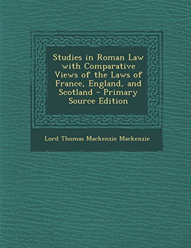 Studies in Roman Law with Comparative Views of the Laws of France, England, and Scotland - Primary Source Edition