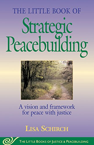 Little Book of Strategic Peace Building: A Vision and Framework for Peace with Justice (Justice and Peacebuilding)