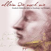 Allein wie noch nie: Friedrich Hölderlins Jahre in Bad Homburg - ein Hörspiel