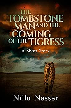 The Tombstone Man and the Coming of the Tigress: A Short Story by [Nasser, Nillu]
