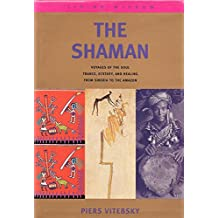 The Shaman: Voyages of the Soul - Trance, Ecstacy and Healing from Siberia to the Amazon